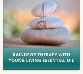 RAINDROP THERAPY WITH YOUNG LIVING ESSENTIAL OIL